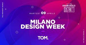 Tom Milano martedì 9 Aprile 2019 – Fuorisalone Milan Design Week
